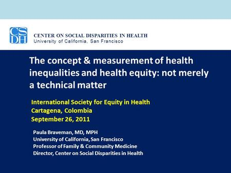 CENTER ON SOCIAL DISPARITIES IN HEALTH University of California, San Francisco The concept & measurement of health inequalities and health equity: not.
