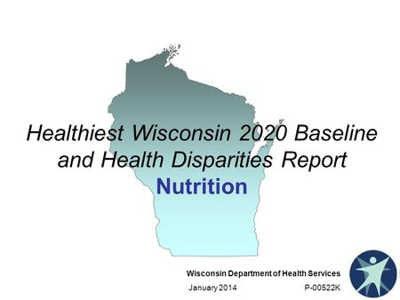 Wisconsin Department of Health Services January 2014 P-00522K Healthiest Wisconsin 2020 Baseline and Health Disparities Report Nutrition.