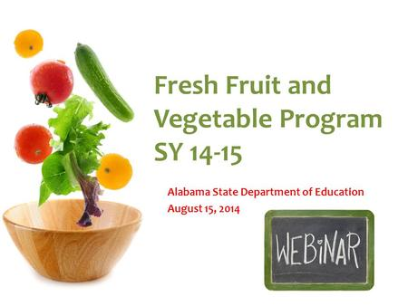 Fresh Fruit and Vegetable Program SY 14-15 Alabama State Department of Education August 15, 2014.