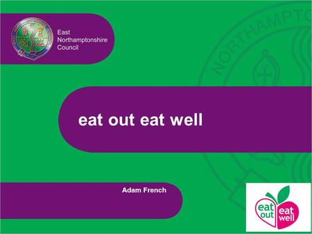 Eat out eat well Adam French. eat out eat well Scheme developed to recognise caterers that offer healthier menu options It has three levels – bronze,