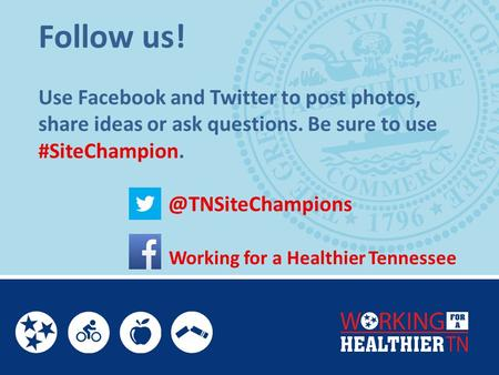 Follow us! Use Facebook and Twitter to post photos, share ideas or ask questions. Be sure to use #SiteChampion. 		 		 @TNSiteChampions.