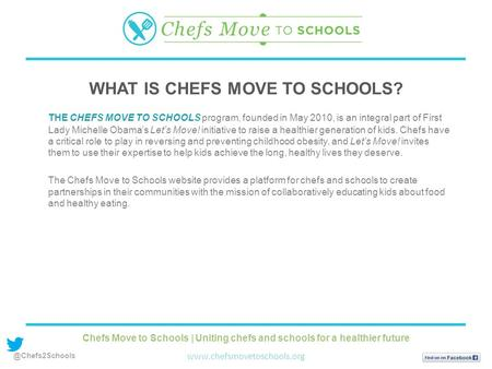 THE CHEFS MOVE TO SCHOOLS program, founded in May 2010, is an integral part of First Lady Michelle Obama's Let's Move! initiative to raise a healthier.