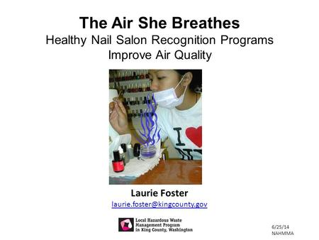 Laurie Foster The Air She Breathes Healthy Nail Salon Recognition Programs Improve Air Quality 6/25/14 NAHMMA.