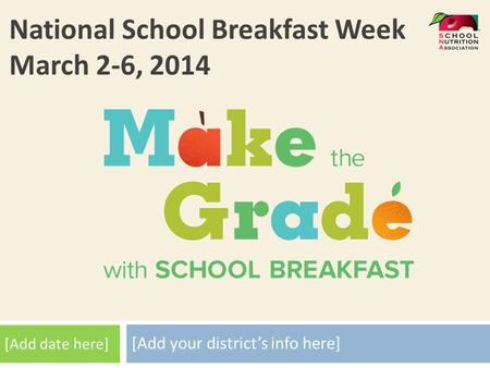 [Add your district's info here] National School Breakfast Week March 2-6, 2014 [Add date here]
