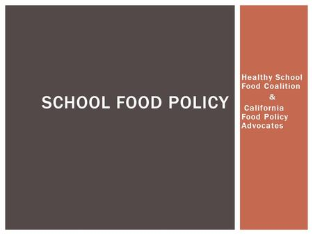 Healthy School Food Coalition & California Food Policy Advocates SCHOOL FOOD POLICY.