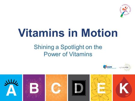 Vitamins in Motion Shining a Spotlight on the Power of Vitamins.