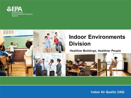 Healthier Buildings, Healthier People Indoor Environments Division.