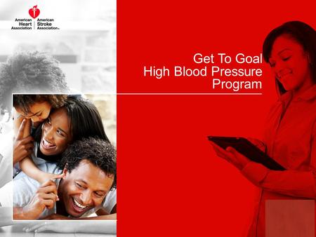 Get To Goal High Blood Pressure Program 1. Our Mission, Our Goal 2 Our mission is to build healthier lives, free of cardiovascular diseases and stroke.