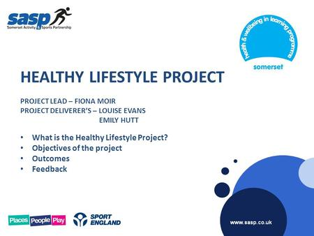 HEALTHY LIFESTYLE PROJECT PROJECT LEAD – FIONA MOIR PROJECT DELIVERER'S – LOUISE EVANS EMILY HUTT What is the Healthy Lifestyle Project? Objectives of.
