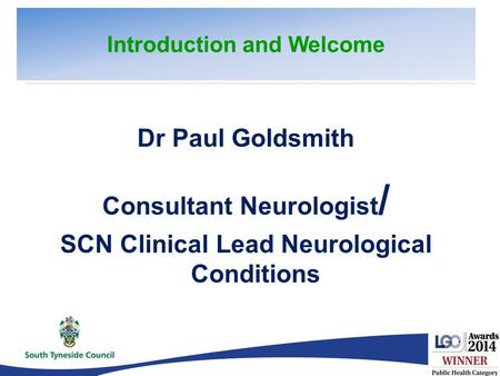 Dr Paul Goldsmith Consultant Neurologist / SCN Clinical Lead Neurological Conditions Introduction and Welcome.