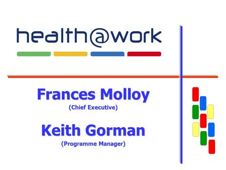 Frances Molloy (Chief Executive) Keith Gorman (Programme Manager)