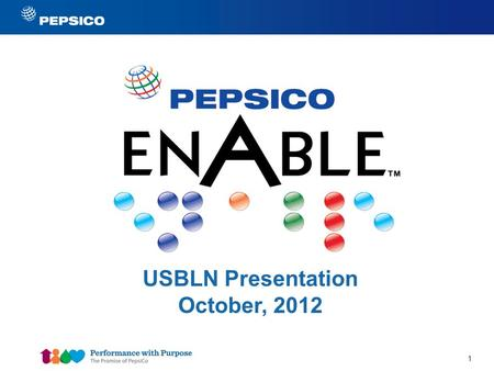 1 USBLN Presentation October, 2012. 2 The Power of PepsiCo Consumer Packaged Goods serving snacks and beverages over 1 billion times per day in 200 countries.