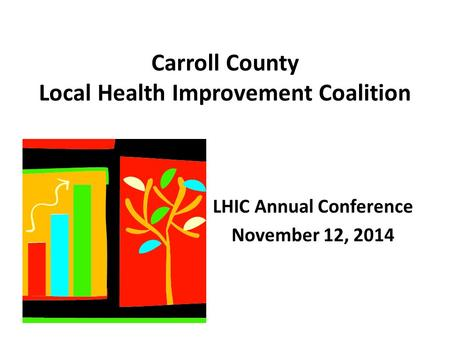 Carroll County Local Health Improvement Coalition LHIC Annual Conference November 12, 2014.