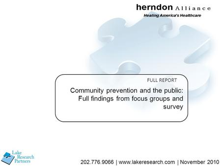 Community prevention and the public: Full findings from focus groups and survey FULL REPORT 202.776.9066 | www.lakeresearch.com | November 2010.