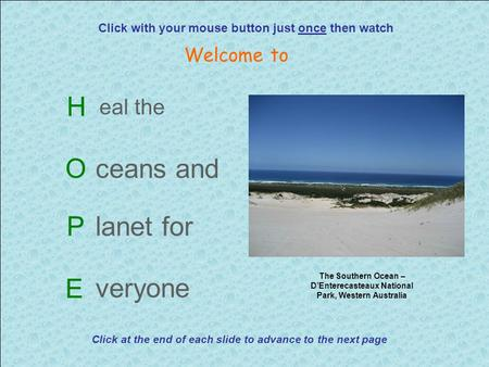 H eal the Oceans and Planet for E veryone Click with your mouse button just once then watch Welcome to The Southern Ocean – D'Enterecasteaux National Park,