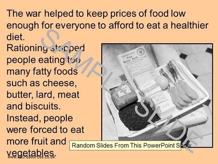 Www.ks1resources.co.uk The war helped to keep prices of food low enough for everyone to afford to eat a healthier diet. Rationing stopped people eating.