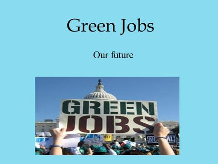 Green Jobs Our future. Menu: What do,,green jobs'' mean? Why are green jobs our future? Which specialists are needed? Which job should I choose? Model.