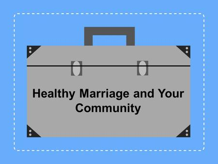Healthy Marriage and Your Community. Jennifer L. Baker, Psy.D. Anne B. Summers, Ph.D. Debbi Steinmann, M.A. Training Instructor / Mentors Melissa A. Gibson,