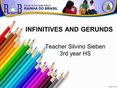 Teacher Silvino Sieben 3rd year HS INFINITIVES AND GERUNDS.