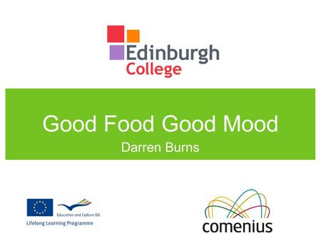 Good Food Good Mood Darren Burns. Overview College eating habits Class based activities Students projects.