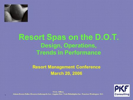 1 U.S.A. Offices Atlanta-Boston-Dallas-Houston-Indianapolis-Los Angeles-New York-Philadelphia-San Francisco-Washington D.C. Resort Spas on the D.O.T. Design,