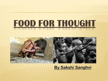 By Sakshi Sanghvi. HUNGER Hunger - The result of poverty Hunger- Leads to malnutrition Hunger – Leads to violence Hunger- Can Lead to death ProblemSolution.