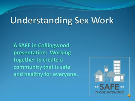 A SAFE in Collingwood presentation: Working together to create a community that is safe and healthy for everyone.