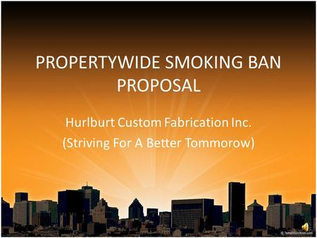 PROPERTYWIDE SMOKING BAN PROPOSAL Hurlburt Custom Fabrication Inc. (Striving For A Better Tommorow)