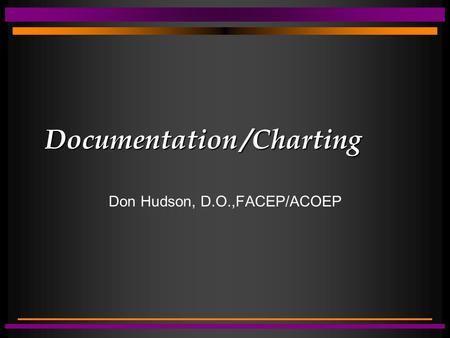 Documentation /Charting Don Hudson, D.O.,FACEP/ACOEP.