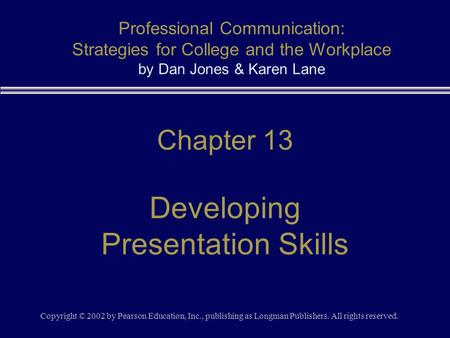 Copyright © 2002 by Pearson Education, Inc., publishing as Longman Publishers. All rights reserved. Chapter 13 Developing Presentation Skills Professional.