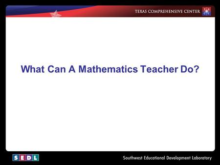 What Can A Mathematics Teacher Do? Objectives –Content Objective—Identify appropriate teaching strategies for the proficiency levels described in TOPS.
