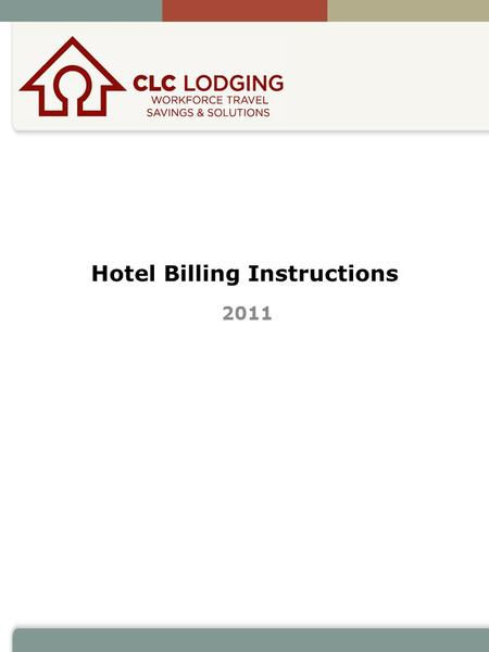 Hotel Billing Instructions 2011. Table of Contents Introduction……………………………………………3 CLC Billing Requirements…………………………. 4 Handling CLC Vouchers…………………………….5.