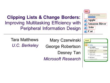 Clipping Lists & Change Borders: Improving Multitasking Efficiency with Peripheral Information Design Mary Czerwinski George Robertson Desney Tan Microsoft.