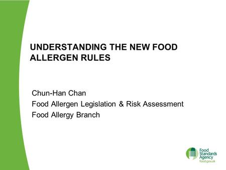 UNDERSTANDING THE NEW FOOD ALLERGEN RULES Chun-Han Chan Food Allergen Legislation & Risk Assessment Food Allergy Branch.