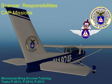 P-2013, P-2014, P-2015 Minnesota Wing Aircrew Training: Tasks P-2013, P-2014, P-2015 Scanner Responsibilities CAP Missions.