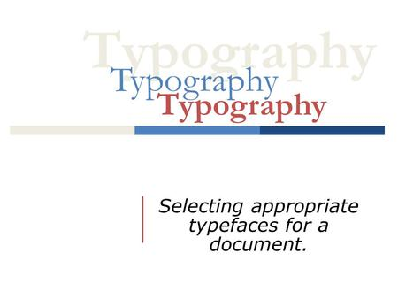 Typography Selecting appropriate typefaces for a document. Typography.