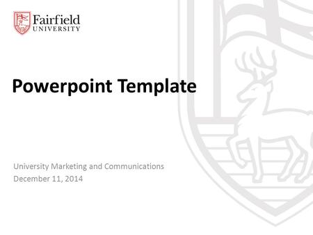 Powerpoint Template University Marketing and Communications December 11, 2014.