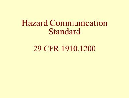Hazard Communication Standard 29 CFR 1910.1200. Hazard Communication Standard To ensure physical and health hazards are evaluated (all chemicals produced.