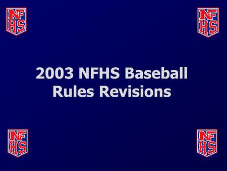 2003 NFHS Baseball Rules Revisions. Legal helmet for on-deck batter (1-1-5) As a reminder, certain personnel must wear a legal helmet that meets the.
