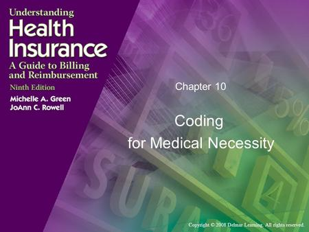 Copyright © 2008 Delmar Learning. All rights reserved. Chapter 10 Coding for Medical Necessity.