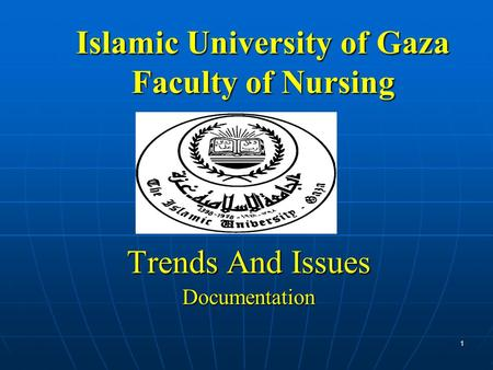 Islamic University of Gaza Faculty of Nursing Trends And Issues Documentation 1.