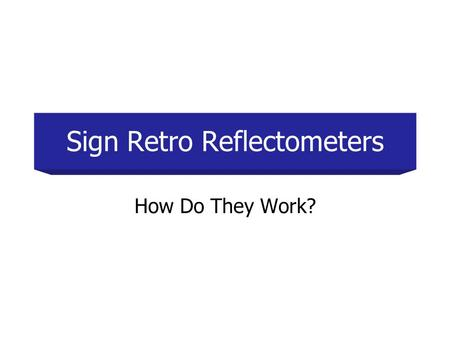 Sign Retro Reflectometers How Do They Work?. Traffic signs serve motorists by providing various regulatory, advisory, or directional information. When.
