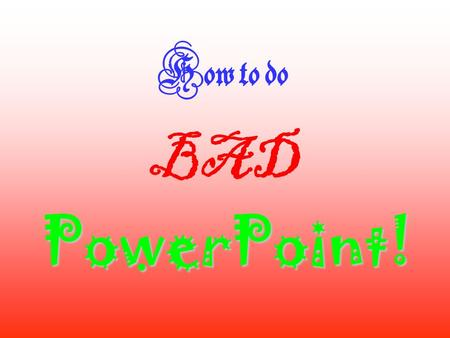 How to do BAD PowerPoint! Use different colors on every slide.
