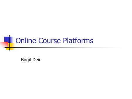 Online Course Platforms Birgit Deir. Online Course Platforms: What is it? Course material has been made available online Textbook Workbook Lab manual.