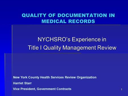 1 QUALITY OF DOCUMENTATION IN MEDICAL RECORDS NYCHSRO's Experience in Title I Quality Management Review New York County Health Services Review Organization.