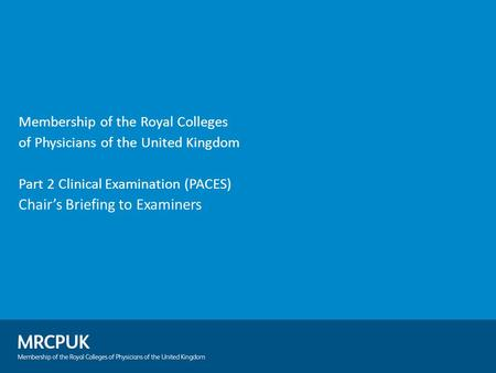Membership of the Royal Colleges of Physicians of the United Kingdom Part 2 Clinical Examination (PACES) Chair's Briefing to Examiners.