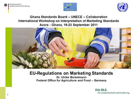 1 Ghana Standards Board – UNECE – Collaboration International Workshop on Interpretation of Marketing Standards Accra - Ghana, 19-23 September 2011 EU-Regulations.
