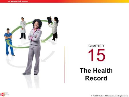 CHAPTER © 2012 The McGraw-Hill Companies, Inc. All rights reserved. 15 The Health Record.