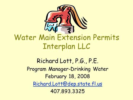 Water Main Extension Permits Interplan LLC Richard Lott, P.G., P.E. Program Manager-Drinking Water February 18, 2008 407.893.3325.