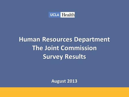 Human Resources Department The Joint Commission Survey Results August 2013.